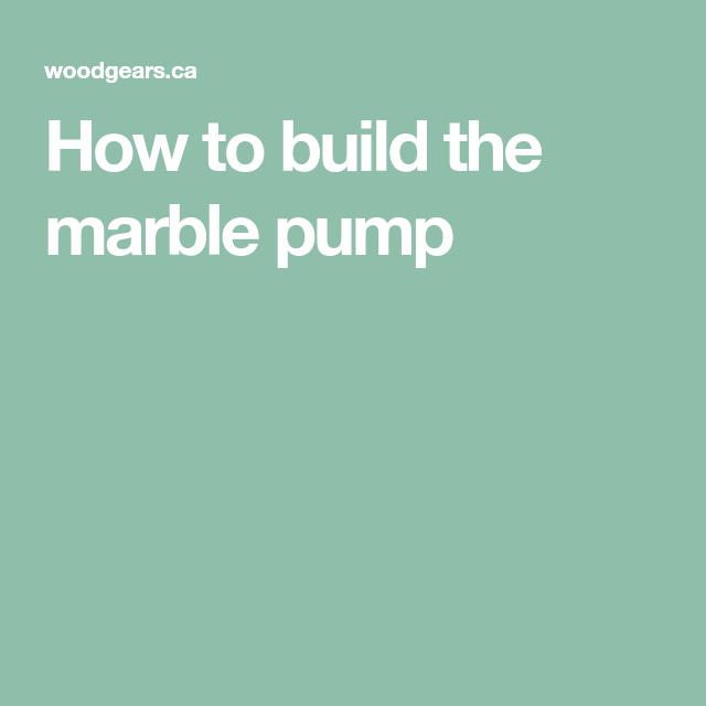 How To Build The Marble Pump In 2020 Marble Marble Machine Pumps