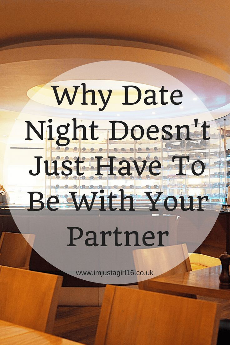 Why Date Night Doesn't Just Have To Be With Your Partner ...