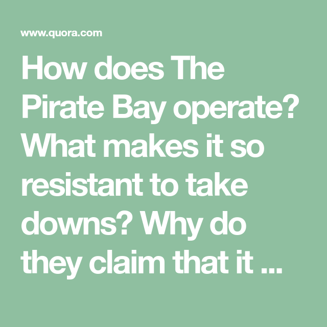 How Does The Pirate Bay Operate What Makes It So Resistant To Take Downs Why Do They Claim That It Will Always Be Operational Who Pirate Bay Downs Mr Robot