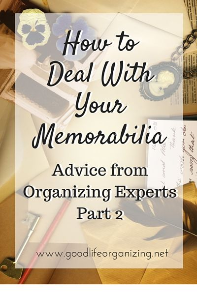 How to Deal with Your Memorabilia Part 2. Expert advice on how to deal with your precious keepsakes. | GoodLifeOrganizing.net