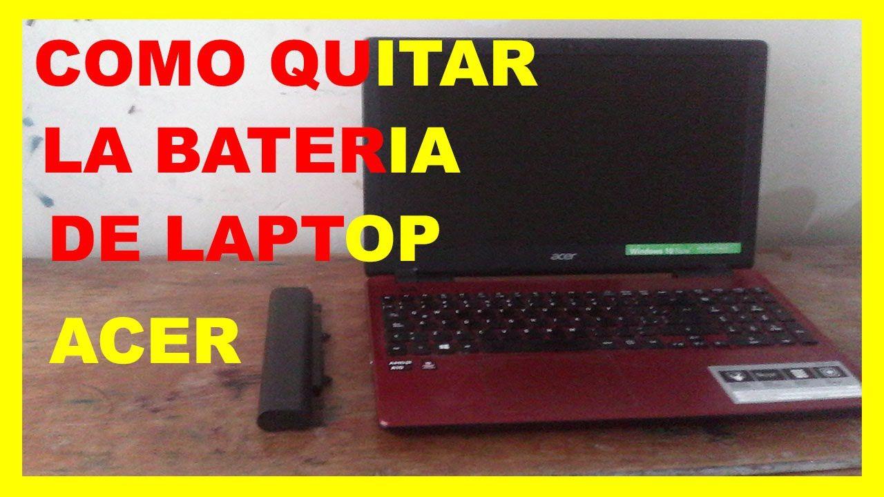 Como Quitar Bateria De Una Laptop Acer Como Quitar Acer Reparacion Y Mantenimiento