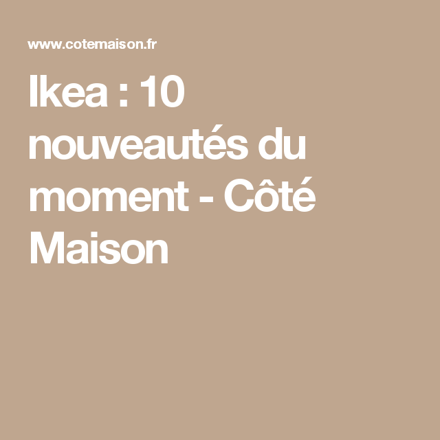Ikea : 10 nouveautés du moment - Côté Maison