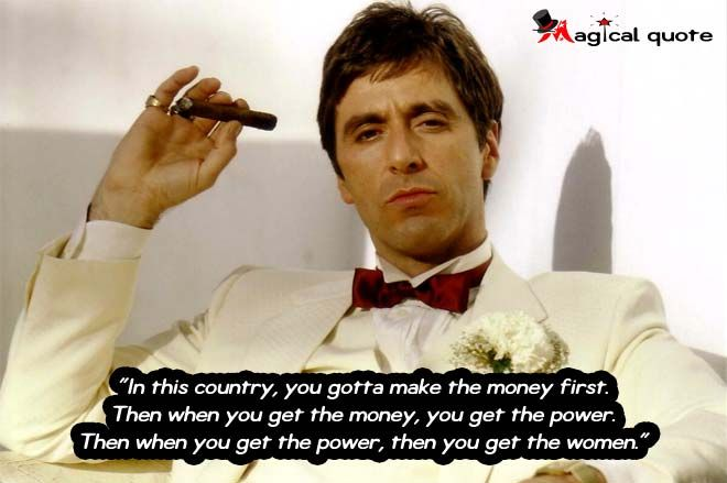 #Scarface - In this country, you gotta make the money ...