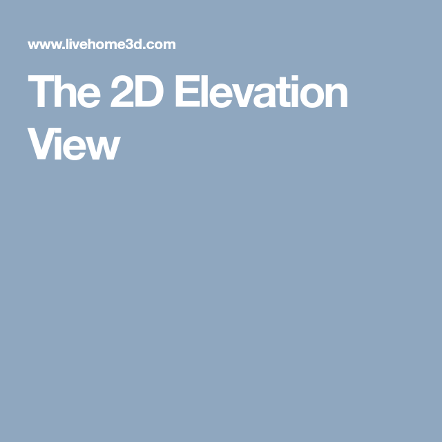 The 2D Elevation View