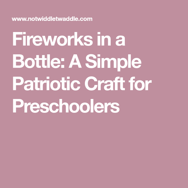 Fireworks in a Bottle: A Simple Patriotic Craft for Preschoolers