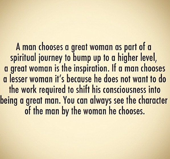 You Can Always Seethe Character In A Man By The Woman He Chooses