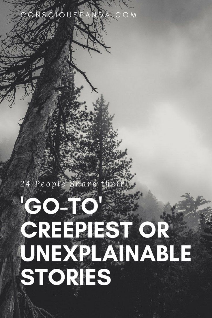 24 People Share their 'Go-To' Creepiest or Unexplainable Stories
