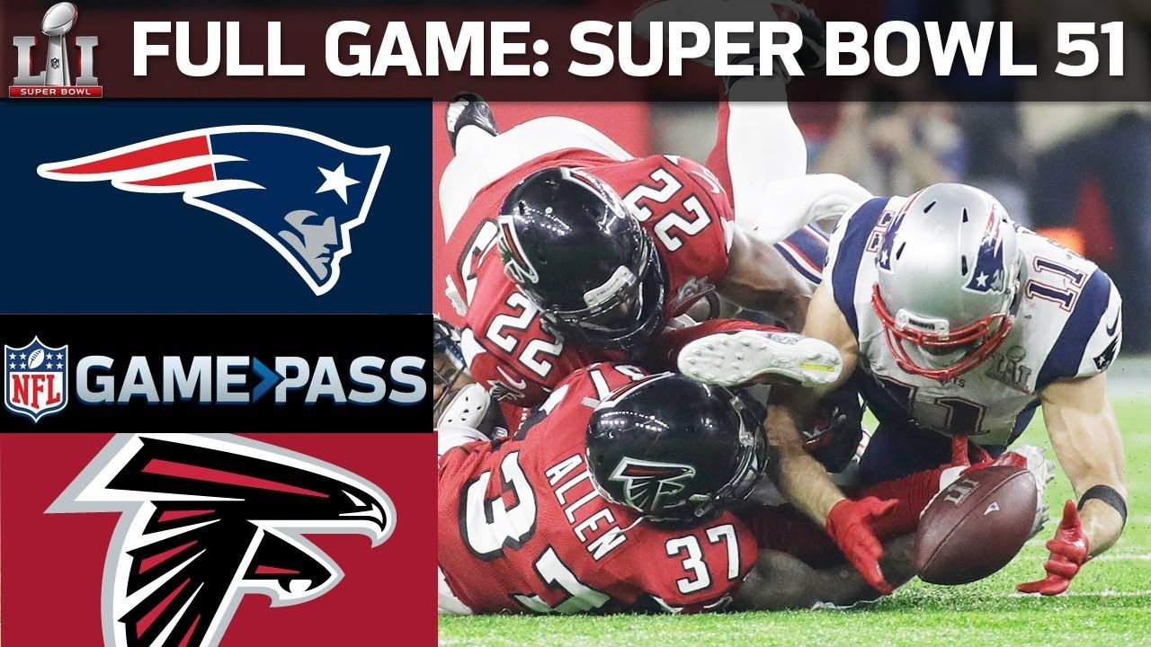 Super Bowl 51 Full Game New England Patriots Vs Atlanta Falcons In 2020 Super Bowl 51 New England Patriots Super Bowl