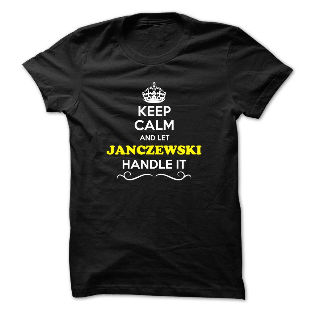 [Popular tshirt name ideas] Keep Calm and Let JANCZEWSKI Handle it  Top Shirt design  Hey if you are JANCZEWSKI then this shirt is for you. Let others just keep calm while you are handling it. It can be a great gift too.  Tshirt Guys Lady Hodie  SHARE and Get Discount Today Order now before we SELL OUT  Camping a lily thing you wouldnt understand keep calm let hand it tshirt design funny names and let dorazio handle itntez keep calm dorantez itcalm doralice calm and let janczewski handle it…