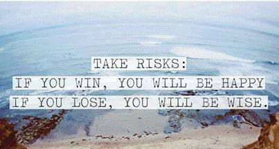 Take risks -> happy or wise