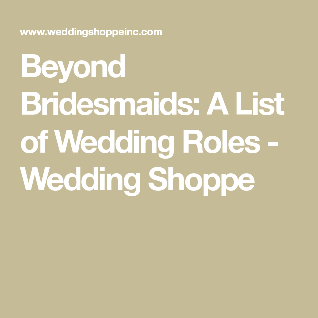 Beyond Bridesmaids: A List of Wedding Roles -   16 wedding Party roles ideas