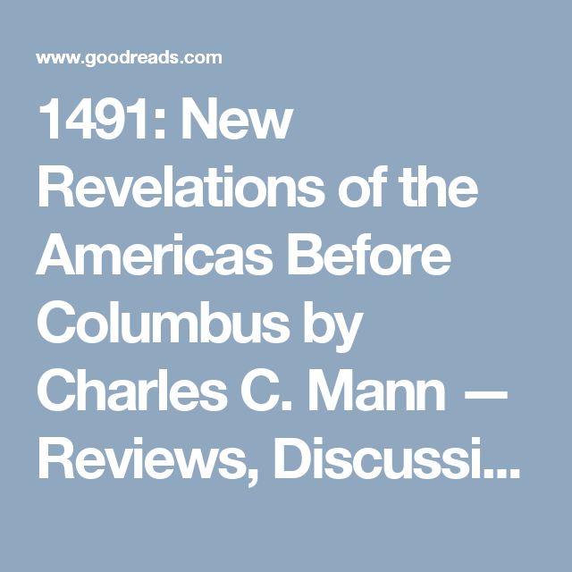 1491: the americas before columbus essay 1491: new revelations of the americas before columbus by charles c mann knopf, 465 pp, $30 if the native-american graveyard discovered at port angeles is evidence of a deadly epidemic, as.