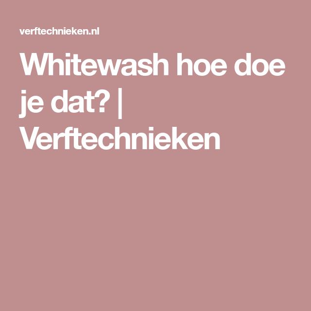 Whitewash hoe doe je dat?   Verftechnieken