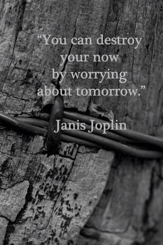 you can destroy your now by worrying about tomorrow