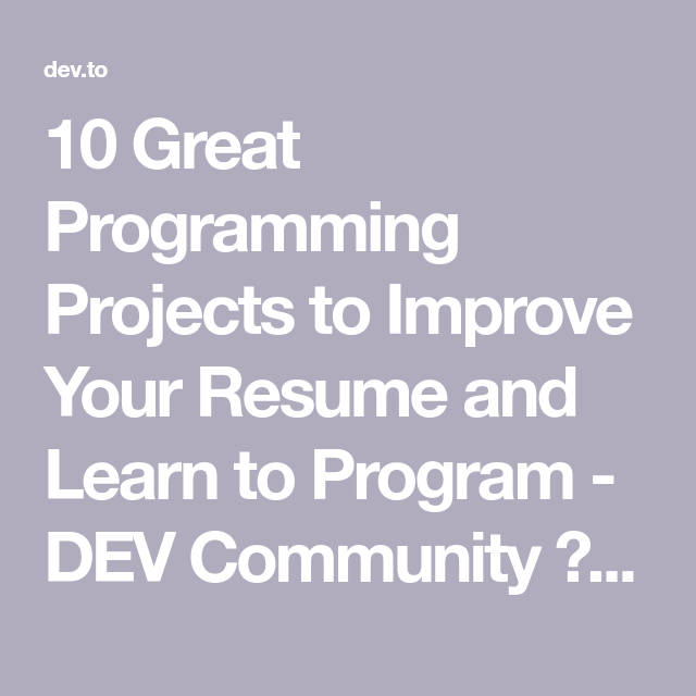 10 Great Programming Projects To Improve Your Resume And Learn To Program Resume Improve Yourself Learning