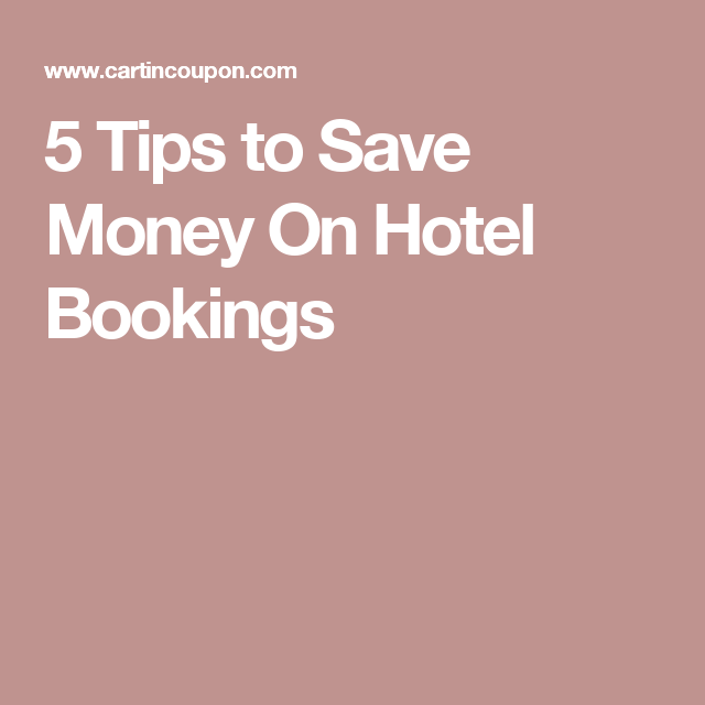 5 Tips to Save Money On Hotel Bookings