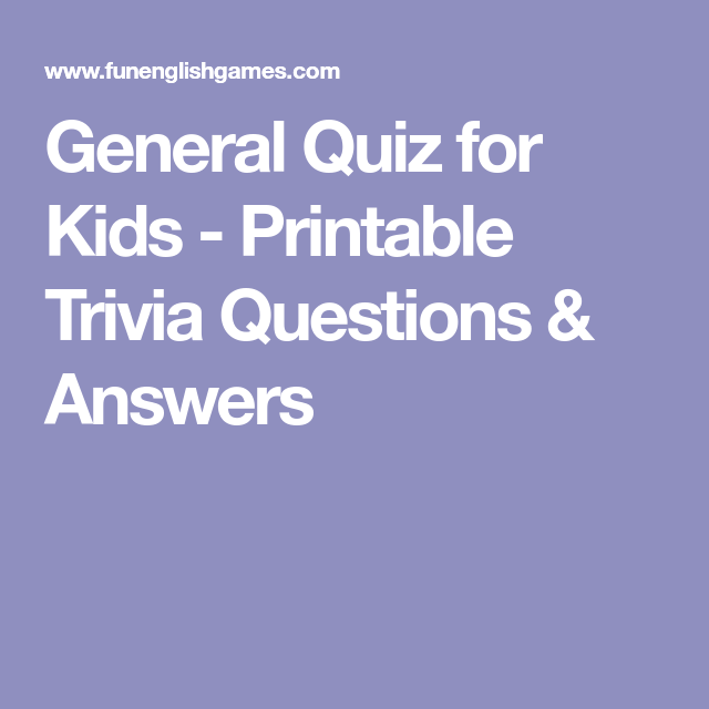 General Quiz for Kids - Printable Trivia Questions & Answers | Fun ...