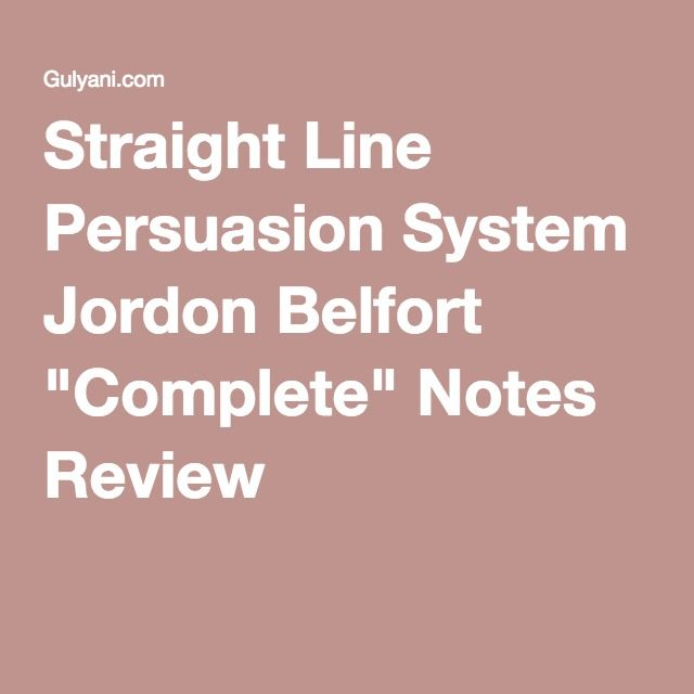 "Straight Line Persuasion System Jordon Belfort ""Complete"" Notes Review"