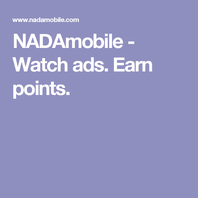 NADAmobile - Watch ads. Earn points.   Real Online Earning   Pinterest