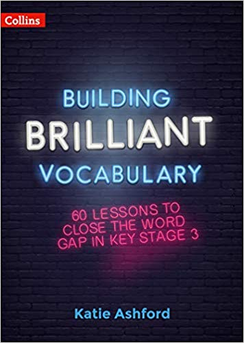 Building Brilliant Vocabulary 60 Lessons To Close The Word Gap In Ks3 Amazon Co Uk Katie Ashford Books In 2020 Vocabulary Lessons Vocabulary Lesson