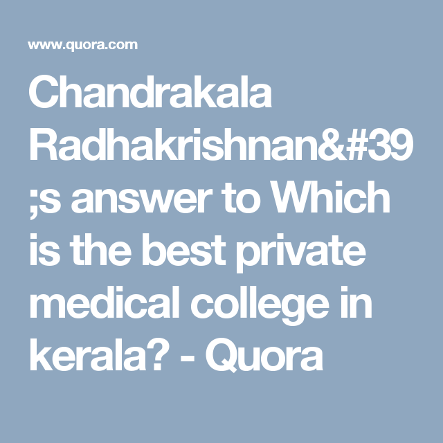 Chandrakala Radhakrishnan 39 S Answer To Which Is The Best Private Medical College In Kerala Engineering Colleges Medical College Fashion Designing Colleges