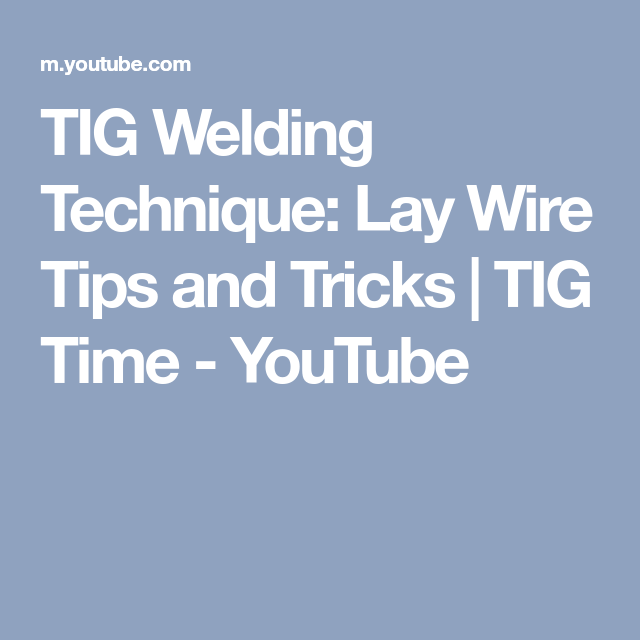 TIG Welding Technique: Lay Wire Tips and Tricks | TIG Time - YouTube ...