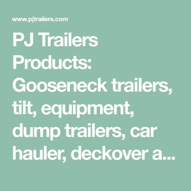 Pj Trailers Products Gooseneck Trailers Tilt Equipment Dump Trailers Car Hauler Deckover And Utility Trailers Compare Pj Trailers Trailer Dump Trailers