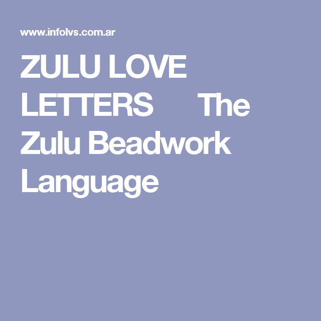 Zulu Love Letters The Zulu Beadwork Language