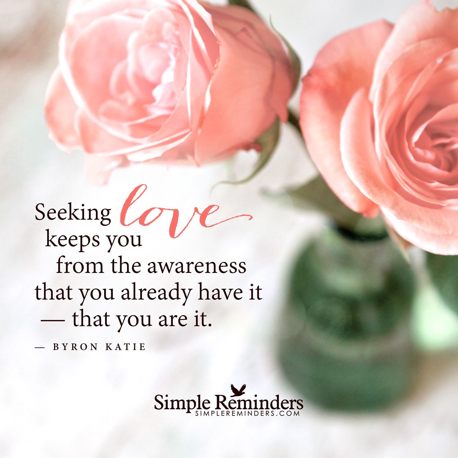 Byron Katie Quotes You Already Have Love Seeking Love Keeps You From The Awareness