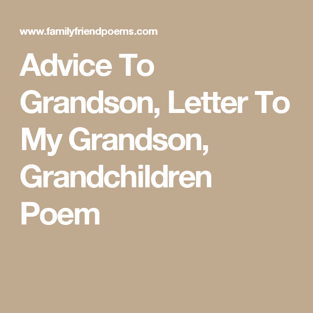 Advice To Grandson, Letter To My Grandson, Grandchildren Poem