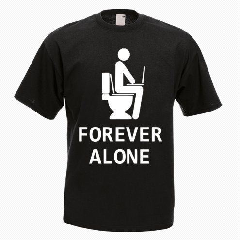 Forever Alone Funny T-Shirt - http://goo.gl/cgMSUd