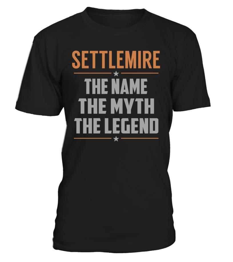 SETTLEMIRE The Name The Myth The Legend Last Name T-Shirt #Settlemire