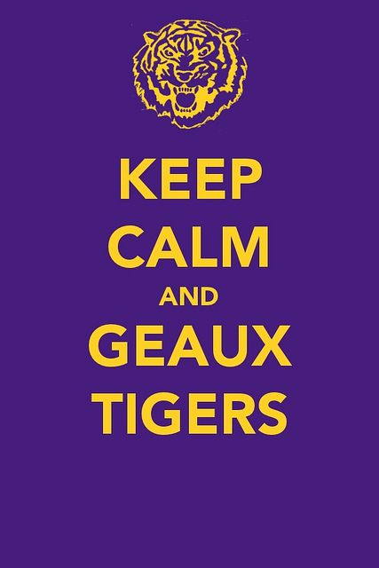Keep Calm And Geaux Tigers Geaux Tigers Lsu Babies Lsu Football