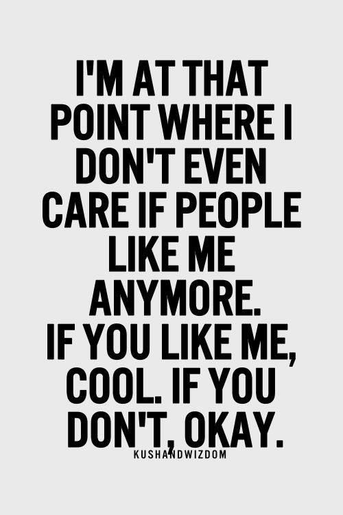 Been There For A Long Time If You Dont Like Me For Who I Am Then