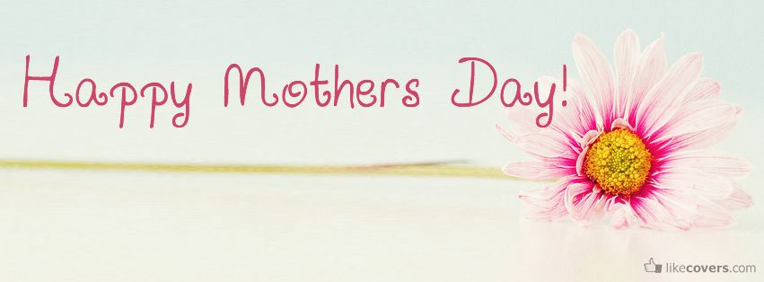 15 Happy Mother S Day Images For Facebook Fb Covers For Timeline Free Download Happy Mother S Happy Mothers Day Images Mothers Day Images Happy Mothers Day