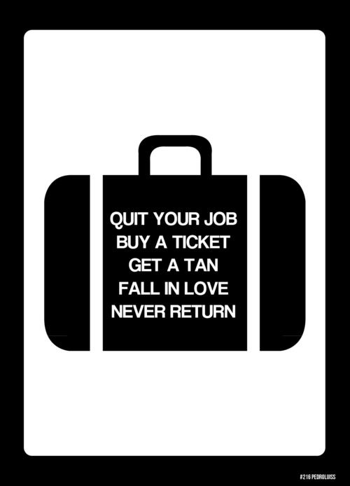 Never Return - I'd like to at least quit my job and buy a ticket. I've already fallen in love and I don't need a tan. And I'd only never return if Lisa was with me.