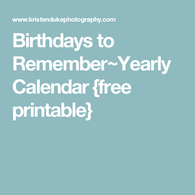 Birthdays To RememberYearly Calendar Free Printable  Yearly