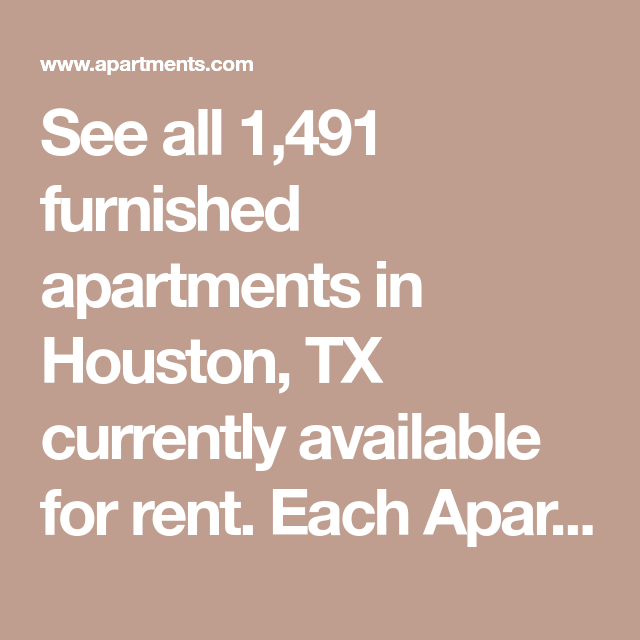 See All 1,491 Furnished Apartments In Houston, TX
