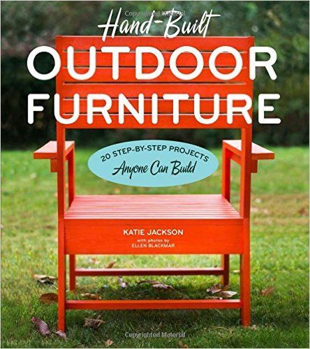 Hand-Built Outdoor Furniture: 20 Step-by-Step Projects