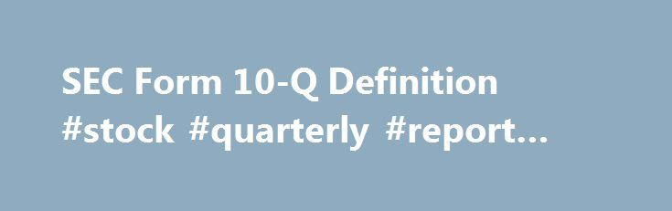 SEC Form 10-Q Definition #stock #quarterly #report #dates http ...