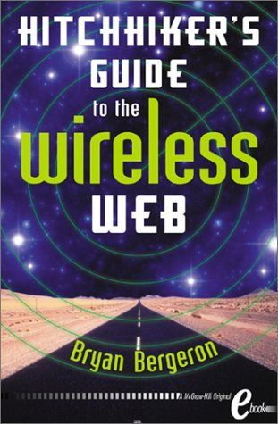 The Hitchhiker's Guide to the Wireless Web by Bryan Bergeron. $6.81. Publisher: McGraw Hill Text (January 4, 2002). 179 pages