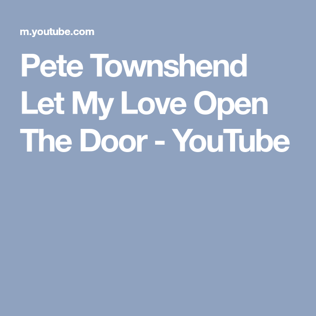 Pete Townshend Let My Love Open The Door Youtube Pete Townshend Let It Be Townshend