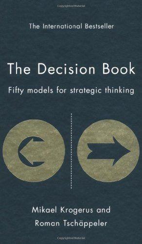 The Decision Book Fifty Models For Strategic Thinking Mikael Krogerus Roman Tschappeler 9781846683954 Amazon Com Book Management Books Books Books Online