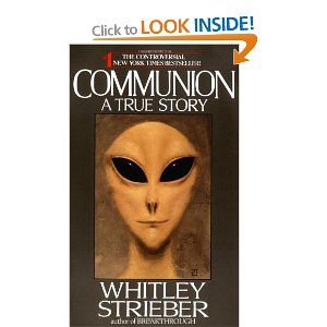 Whitley Strieber's true account (published in 1987) of his experiences with the visitors. One of the scariest books you'll ever read.