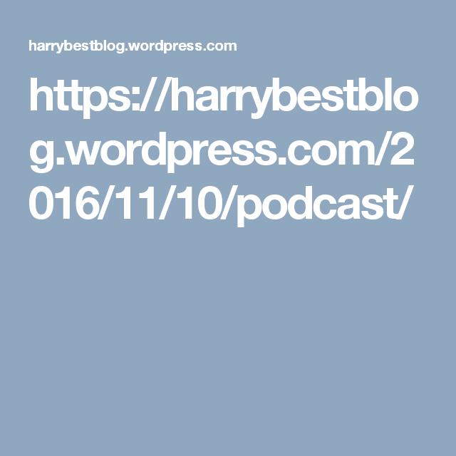 https://harrybestblog.wordpress.com/2016/11/10/podcast/