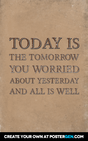 today is the tomorrow we worried about yesterday Funny tomorrow quotes  (or don't have) today with what we had yesterday 2 comparing what we fear we might have  today is the tomorrow you worried about yesterday.