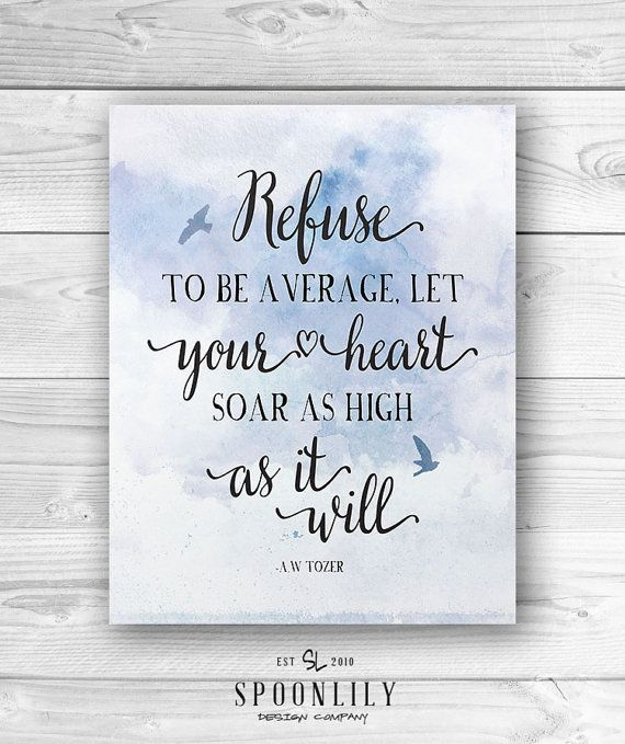 inspirational quote, Refuse to be Average, A W Tozer Quote, Let your heart soar as high as it will, Typographic Print, Home Decor