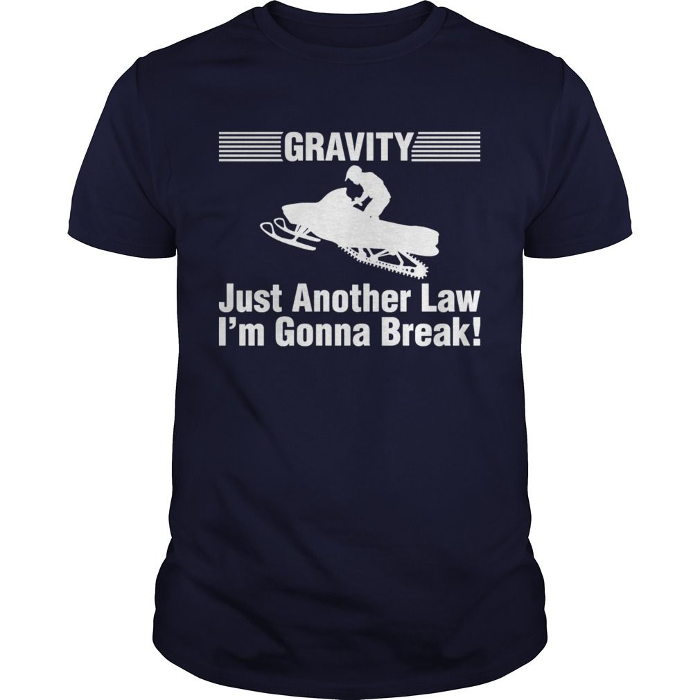 Gravity Just Another Law Im Gonna Break   #skiing #skiingtshirt #sport #tshirt #tee #2017 #sunfrog #coupon