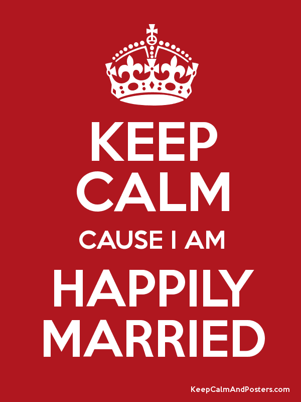 KEEP CALM cause I am HAPPILY MARRIED! | Marriage and relationship <3 ...