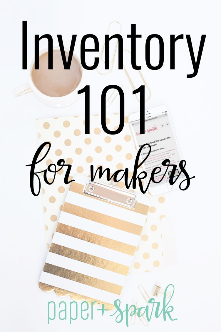 Inventory 101 For Makers What Is Inventory Paper Spark Small Business Bookkeeping Small Business Organization Small Business Accounting